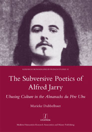 The Subversive Poetics of Alfred Jarry: Ubusing Culture in the Almanachs du Père Ubu by Marieke Dubbelboer is published by Legenda